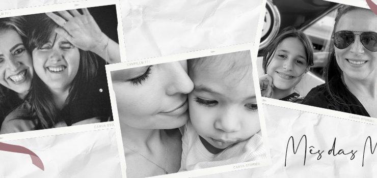 Mês das Mães - As delicias e os desafios em ser mães